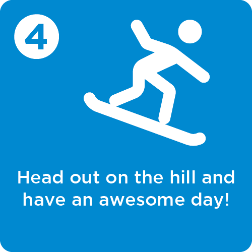 Step 4 - Head out on the hill and have a great day!